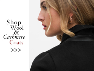 Shop Wool & Cashmere Coats >>