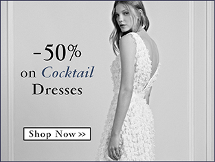 Cocktail Dresses -50% Shop Now >>